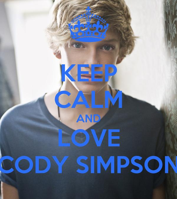KEEP CALM AND LOVE CODY SIMPSON