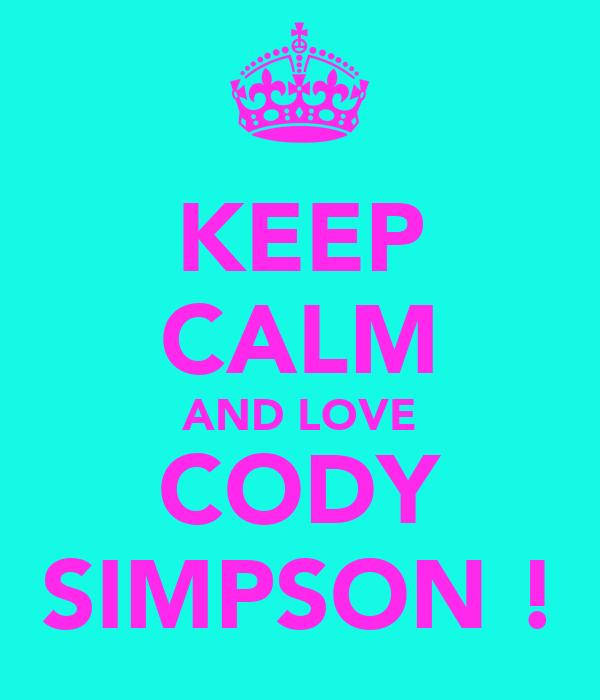KEEP CALM AND LOVE CODY SIMPSON !