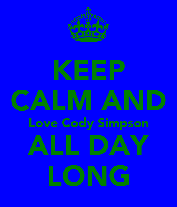 KEEP CALM AND Love Cody Simpson ALL DAY LONG