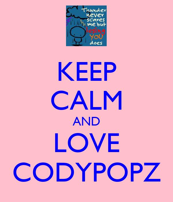 KEEP CALM AND LOVE CODYPOPZ