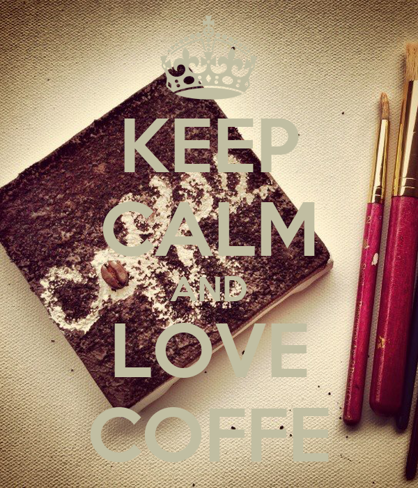 KEEP CALM AND LOVE COFFE