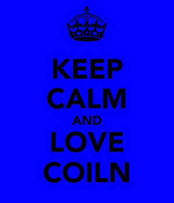 KEEP CALM AND LOVE COILN