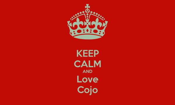 KEEP CALM AND Love Cojo
