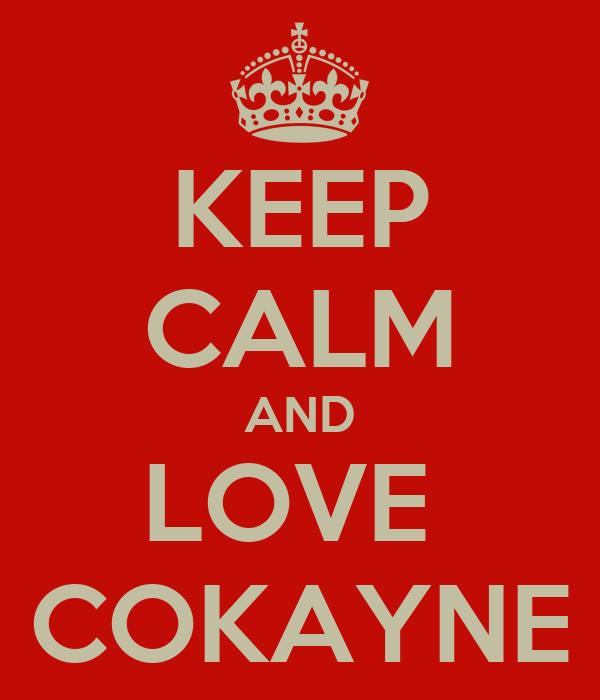KEEP CALM AND LOVE  COKAYNE