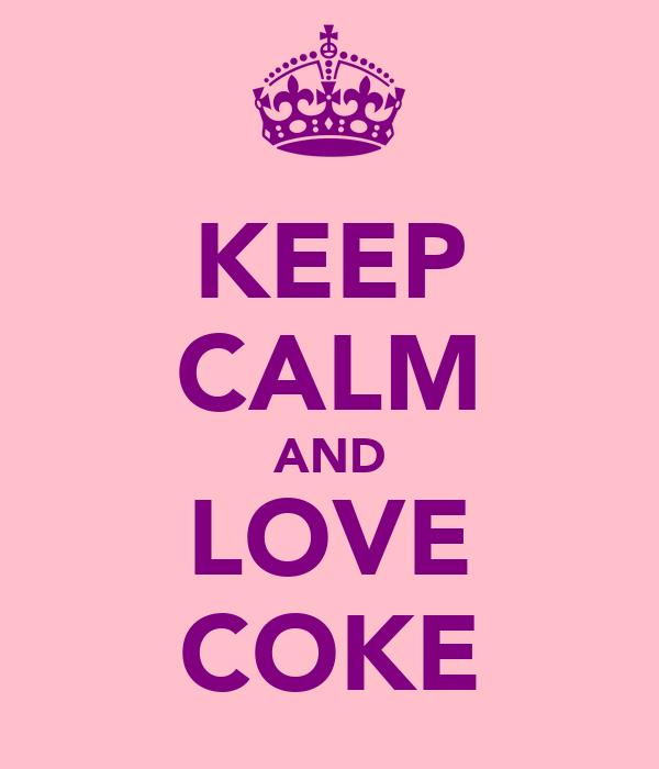 KEEP CALM AND LOVE COKE