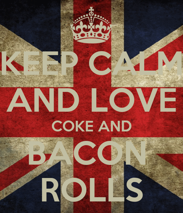 KEEP CALM AND LOVE COKE AND BACON  ROLLS