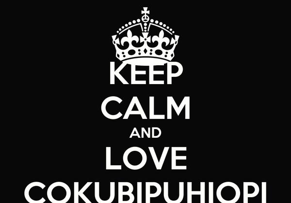 KEEP CALM AND LOVE COKUBIPUHIOPI