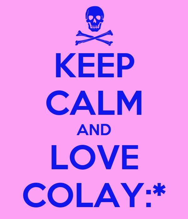 KEEP CALM AND LOVE COLAY:*