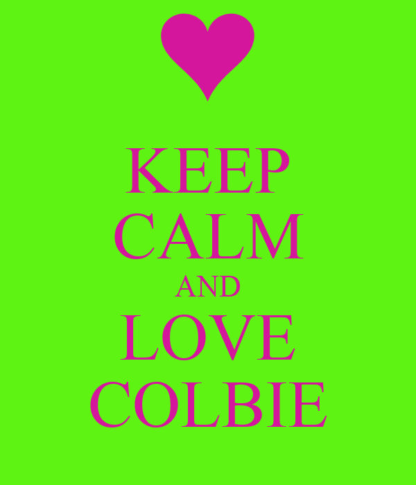 KEEP CALM AND LOVE COLBIE