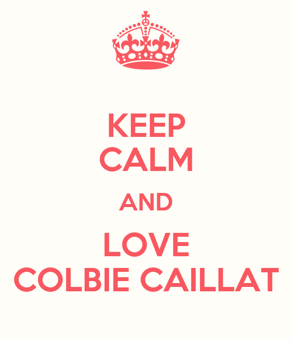 KEEP CALM AND LOVE COLBIE CAILLAT