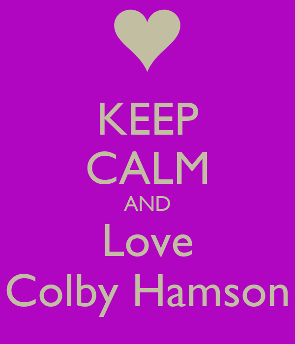 KEEP CALM AND Love Colby Hamson