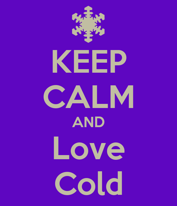 KEEP CALM AND Love Cold