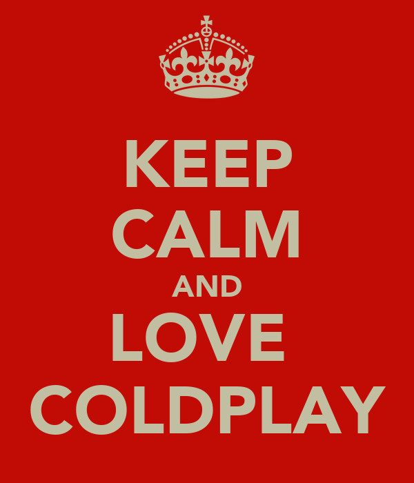 KEEP CALM AND LOVE  COLDPLAY