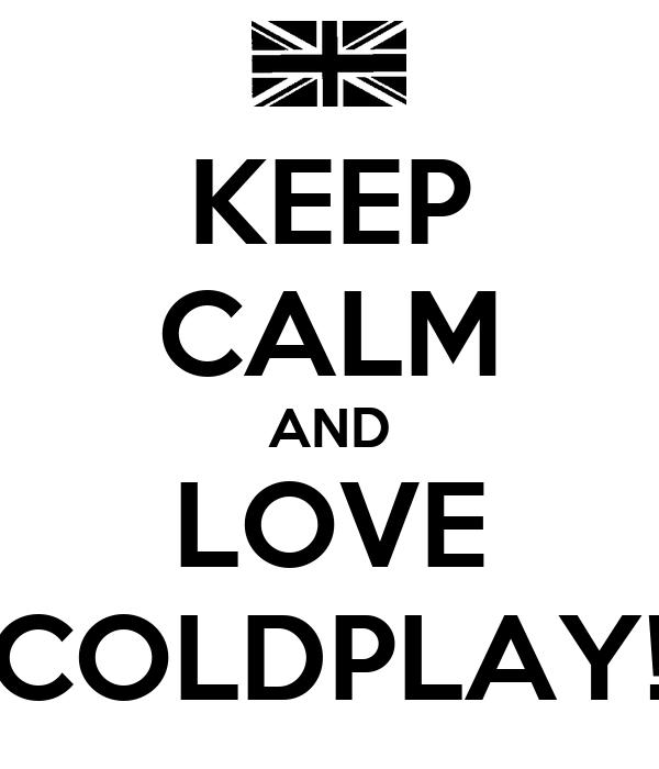 KEEP CALM AND LOVE COLDPLAY!