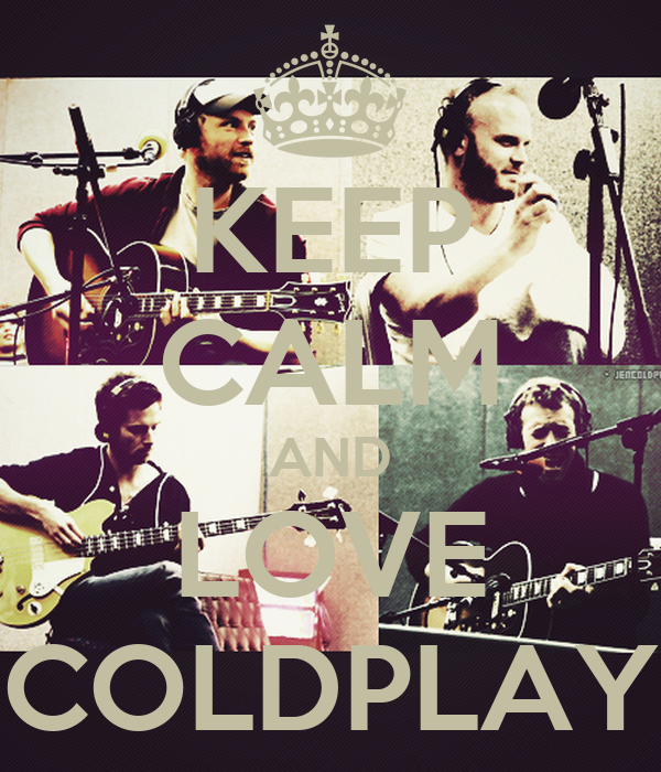 KEEP CALM AND LOVE COLDPLAY