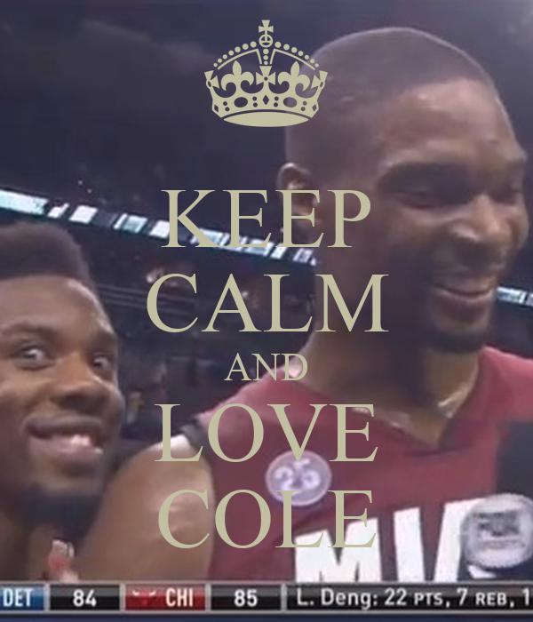 KEEP CALM AND LOVE COLE