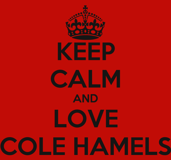 KEEP CALM AND LOVE COLE HAMELS