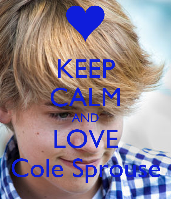 KEEP CALM AND LOVE Cole Sprouse