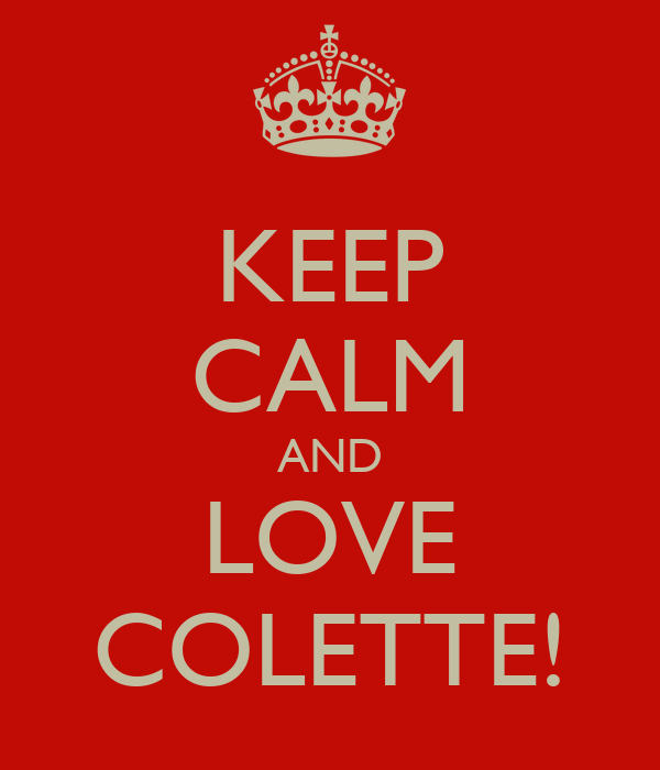 KEEP CALM AND LOVE COLETTE!