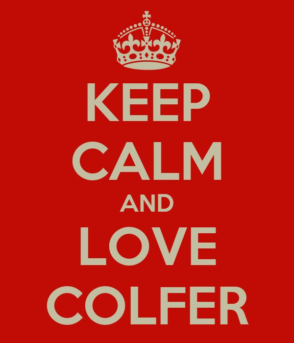 KEEP CALM AND LOVE COLFER