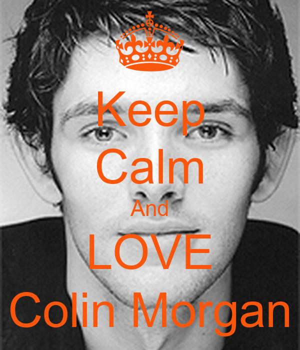 Keep Calm And LOVE Colin Morgan