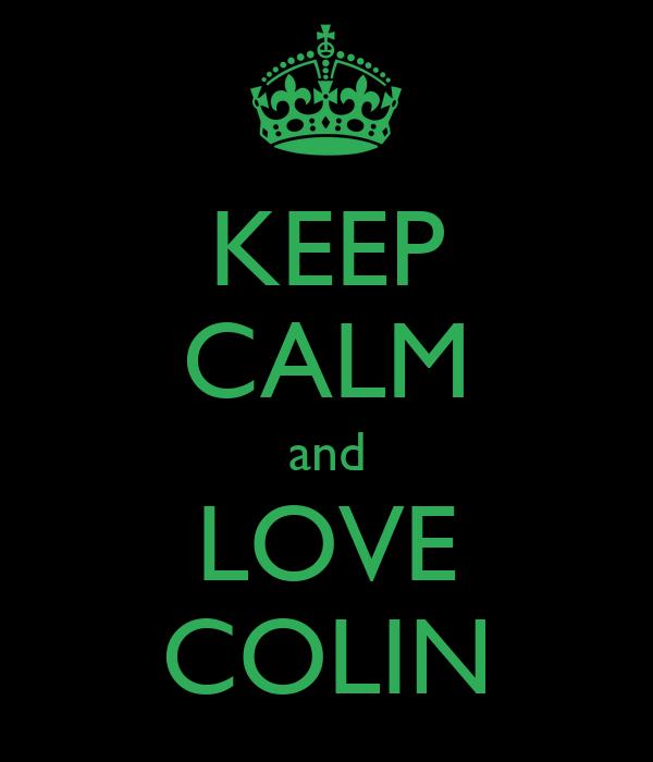 KEEP CALM and LOVE COLIN