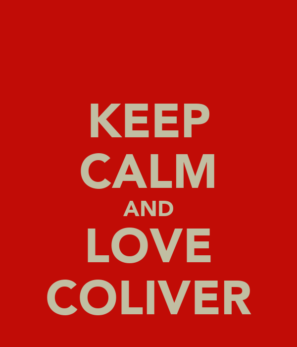 KEEP CALM AND LOVE COLIVER