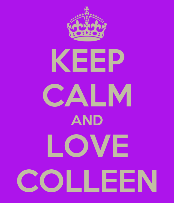 KEEP CALM AND LOVE COLLEEN