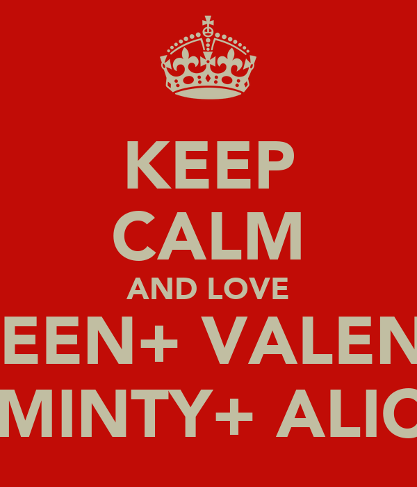 KEEP CALM AND LOVE COLLEEN+ VALENTINA +MINTY+ ALICE
