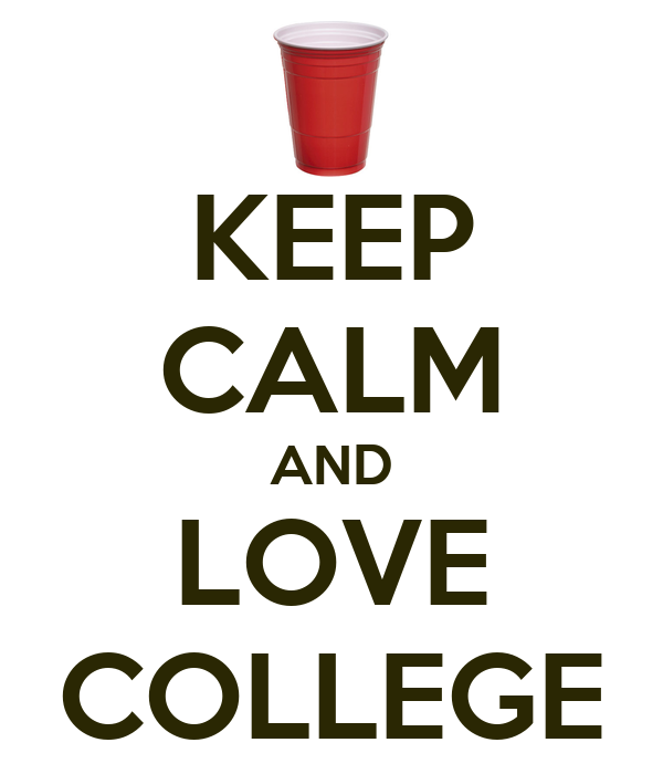 KEEP CALM AND LOVE COLLEGE