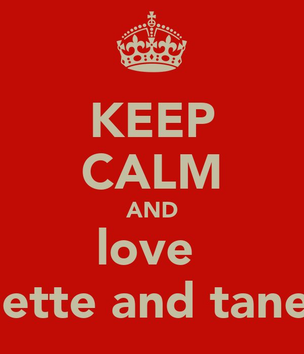 KEEP CALM AND love  collette and tanehh