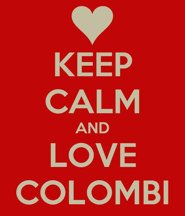 KEEP CALM AND LOVE COLOMBI