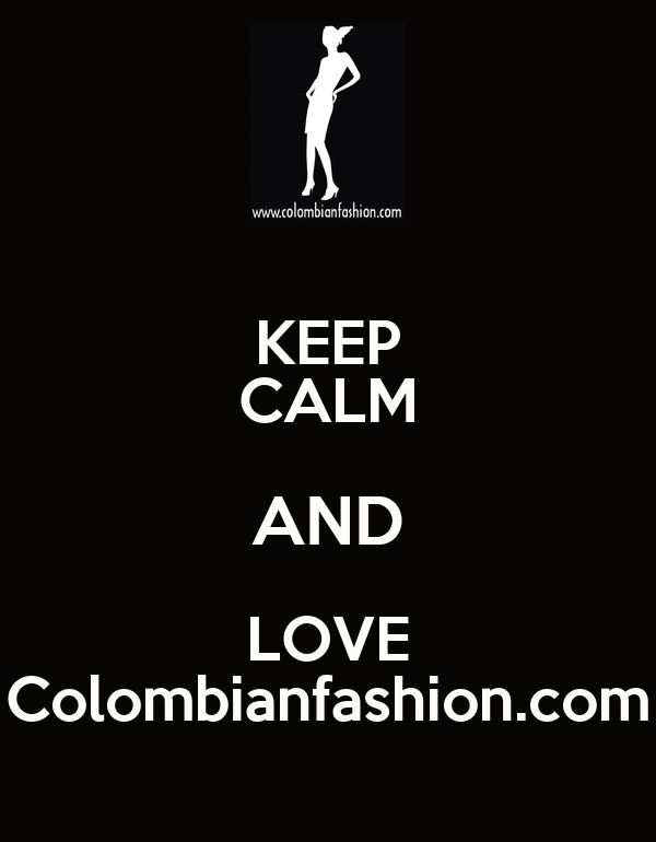KEEP CALM AND LOVE Colombianfashion.com