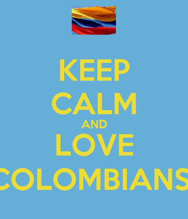 KEEP CALM AND LOVE COLOMBIANS