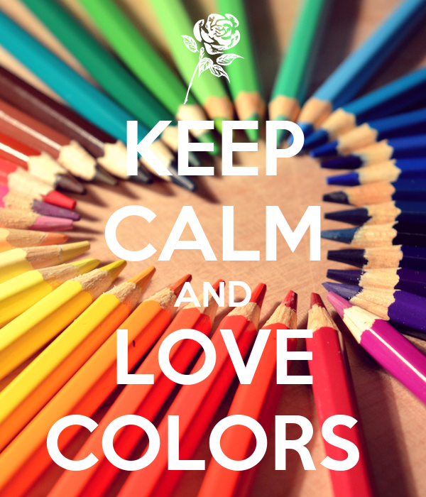 Keep Calm And Love Colors Poster Celinaperez2 Keep