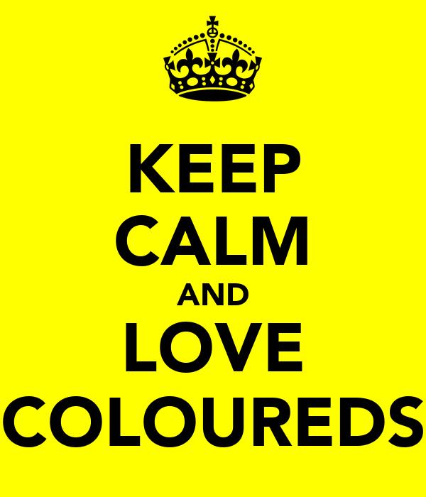 KEEP CALM AND LOVE COLOUREDS