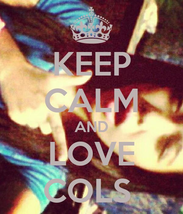 KEEP CALM AND LOVE COLS