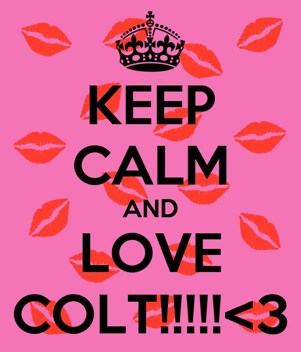 KEEP CALM AND LOVE COLT!!!!!<3