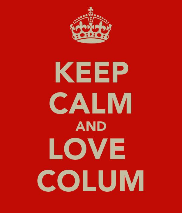KEEP CALM AND LOVE  COLUM