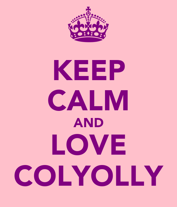 KEEP CALM AND LOVE COLYOLLY