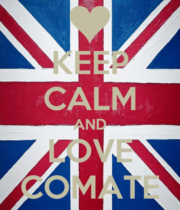 KEEP CALM AND LOVE COMATE