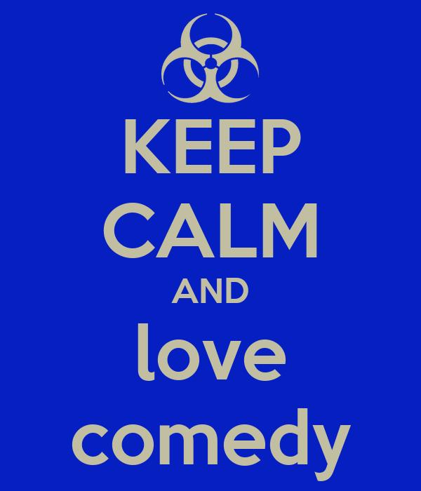 KEEP CALM AND love comedy