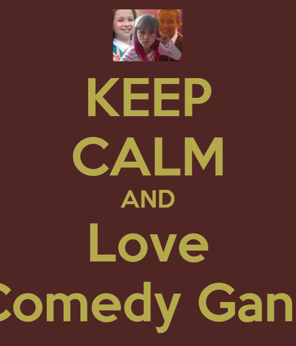 KEEP CALM AND Love Comedy Gang