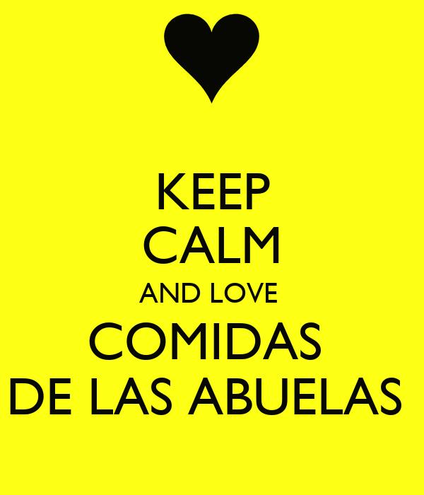KEEP CALM AND LOVE  COMIDAS    DE LAS ABUELAS