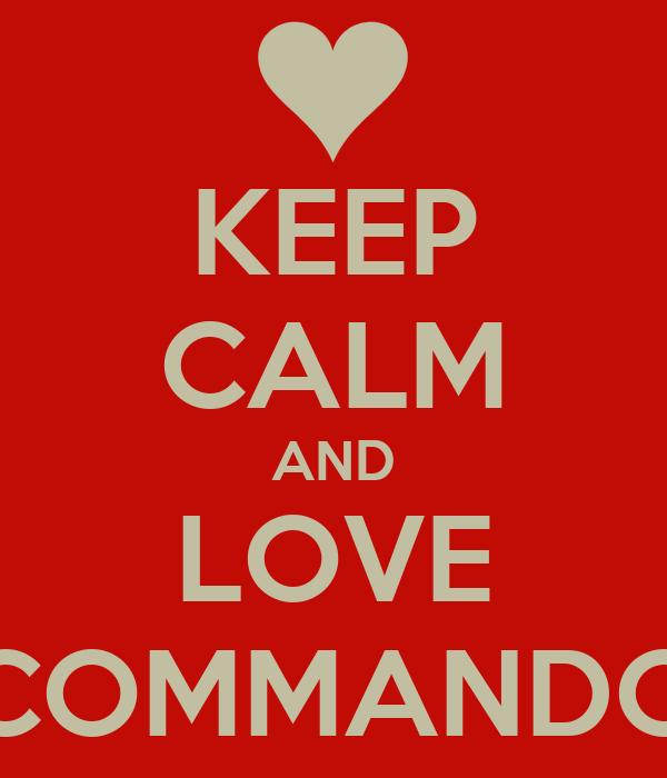 KEEP CALM AND LOVE COMMANDO