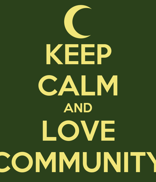 KEEP CALM AND LOVE COMMUNITY