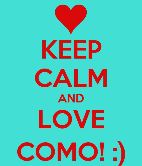 KEEP CALM AND LOVE COMO! :)