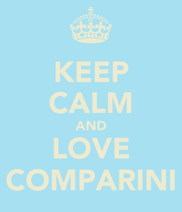 KEEP CALM AND LOVE COMPARINI
