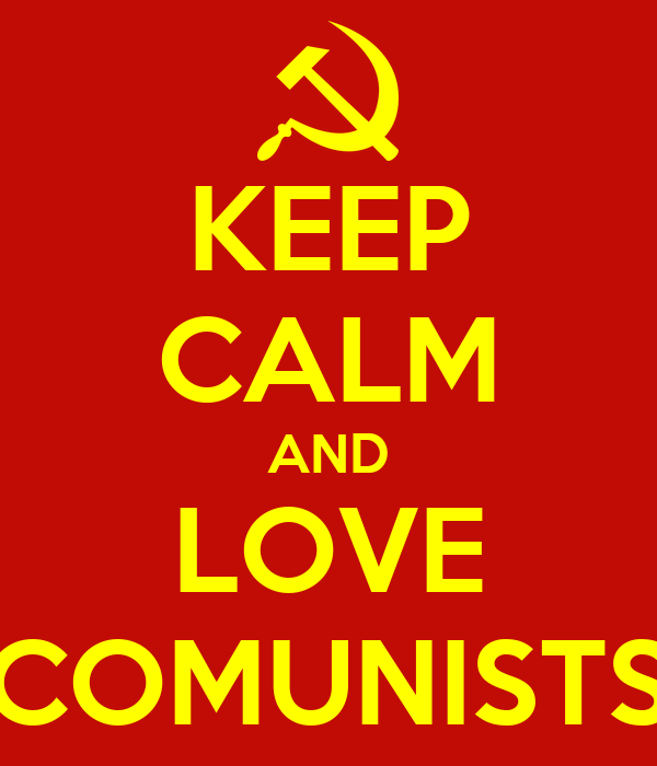 KEEP CALM AND LOVE COMUNISTS
