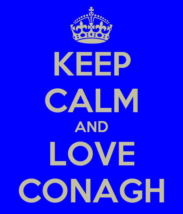 KEEP CALM AND LOVE CONAGH